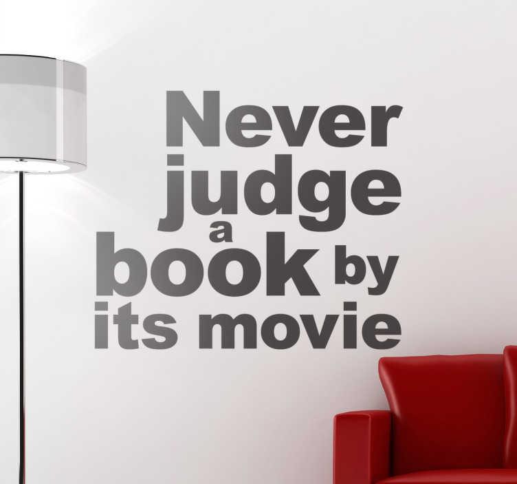"""TenStickers. Adesivo libro film. Adesivo murale con il testo in inglese """"Never judge a book by its movie"""" che significa """"Non giudicare un libro per il suo film""""."""