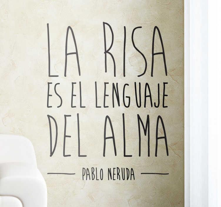 TenVinilo. Vinilo decorativo la risa Neruda. De nuestra colección de vinilos frases una cita célebre del famoso poeta chileno Pablo Neruda en la que se asegura que la sonrisa es el idioma de nuestro espíritu. Un mensaje positivo para los aficionados a la poesía y en particular de este autor americano.