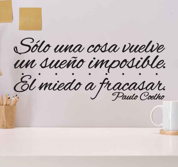 """TenVinilo. Vinilo decorativo miedo coelho. """"Solo una cosa vuelve un sueño imposible el miedo a fracasar"""" es un vinilo decorativo formado por la frase de Paulo Coelho."""