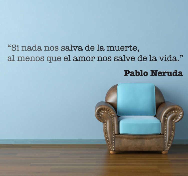 TenVinilo. Vinilo de texto Neruda si nada. De nuestra colección de vinilos frases destacamos esta cita poética realizada por el escritor chileno Pablo Neruda.