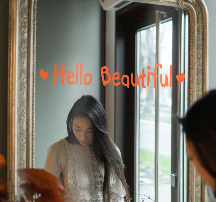 TenStickers. Hello Beautiful Mirror Decal. Mirror - Fun and playful feature to place on your mirror. Get a compliment every time you look into your reflection. Available in various sizes