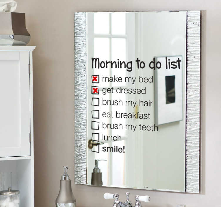 TenStickers. Mirror Morning To Do List Decal. Mirror - Fun and playful feature to place on your mirror. A morning to do list as you wake up in the morning to follow.