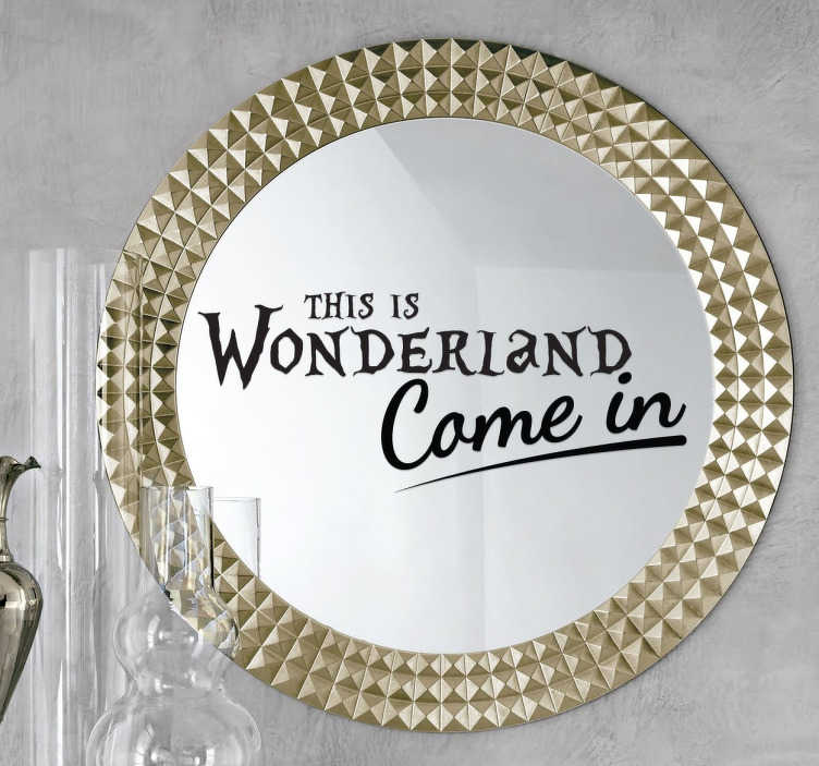 "TenStickers. Wonderland Decal. Mirror - Inspired by the childhood classic Alice in Wonderland. A decal with the words ""This is Wonderland, Come in""."