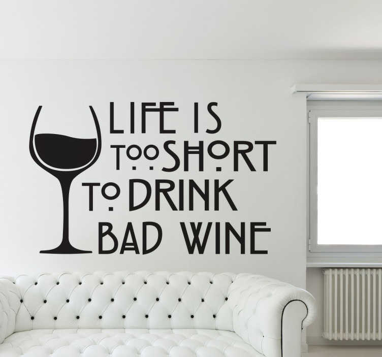 "TenStickers. Vinil decorativo texto vida e vinho. Vinil decorativo com o texto ""Life is too short to drink bad wine"" (A sua vida é demasiado curta para beber mau vinho)."