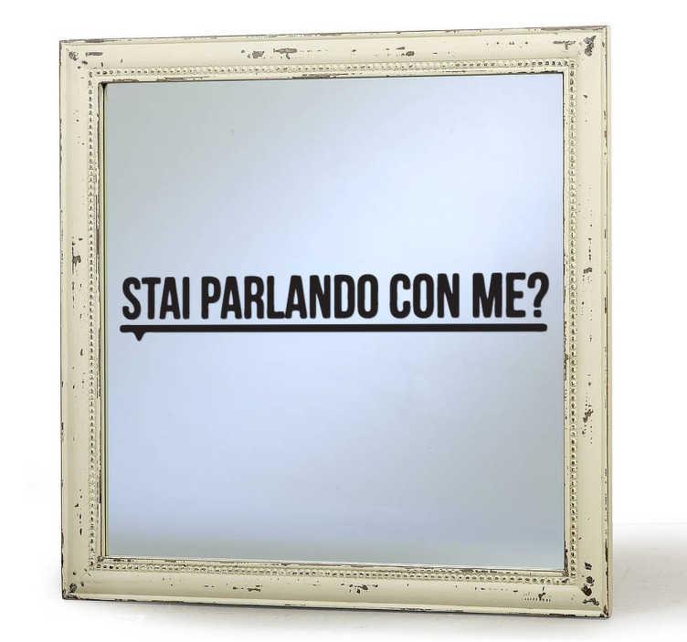 TenStickers. Adesivo specchio stai parlando con me. Umoristico adesivo per la simpatica decorazione dello specchio in cui ami controllare il riflesso della tua immagine.