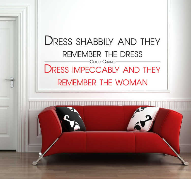 "TenStickers. Sticker texte Coco Chanel. La célèbre phrase de Coco Chanel sur sticker : ""Dress shabbily and they remember the dress, Dress impeccably and they rememeber the woman""."