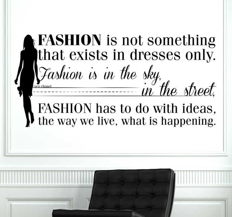 "TenStickers. Coco Chanel Fashion Ideas Wall Sticker. Quote by French fashion designer Coco Chanel, ""Fashion is not something that exists in dresses only. Fashion is in the sky, in the street....."""