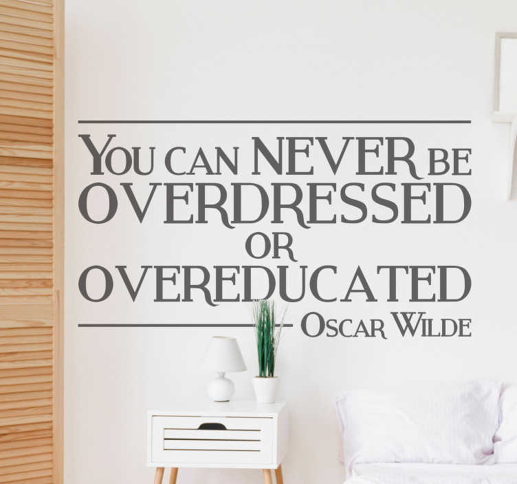 "TenVinilo. Vinilo decorativo never be overdressed. Vinilo decorativo con una frase célebre del carismático Oscar Wilde ""You can never be overdressed or overeducated""."