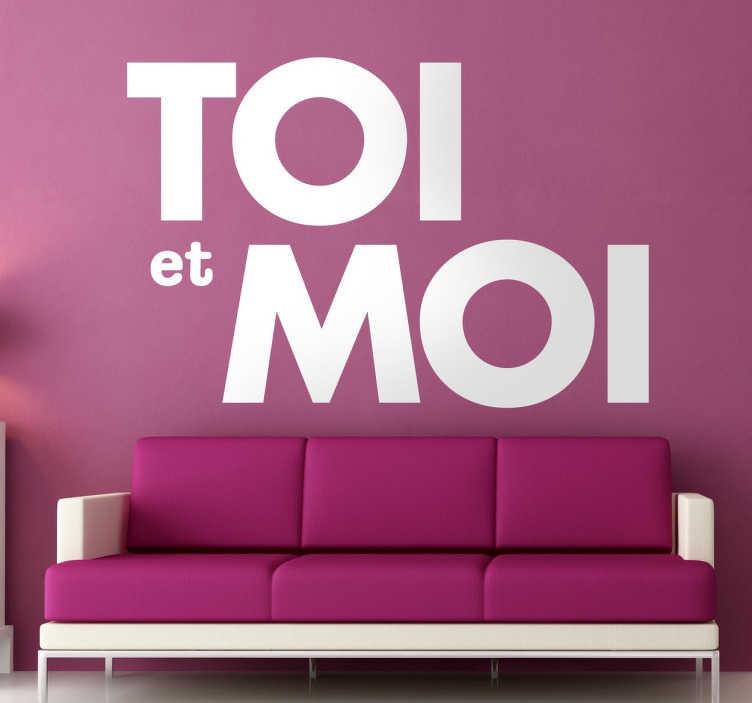 TenStickers. Sticker toi et moi. Donnez une touche romantique à votre décoration avec ce sticker Toi et Moi.