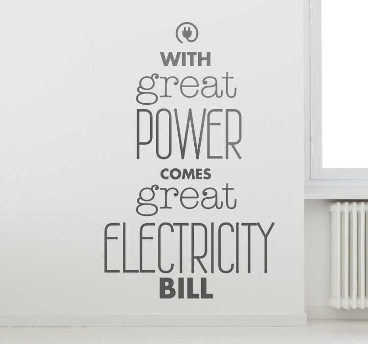 "TenStickers. Vinil decorativo conta de electricidade. Vinil decorativo com frase ""with great power comes great electricity bill"" em português ""com grande poder vem grande conta de electricidade"""