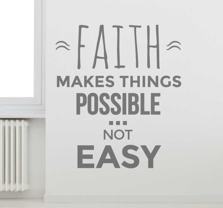 "TenStickers. Adesivo frase motivazionale. Wall sticker che raffigura una frase motivazionale in inglese ""Faith makes things possible not easy""."