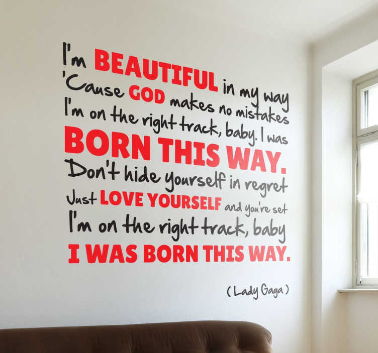 TenStickers. Sticker Lady Gaga born this way liedje. Fan van Lady gaga? Op deze muursticker staat een quote van haar Born this was dat je elke dag weer helemaal blij zal maken!