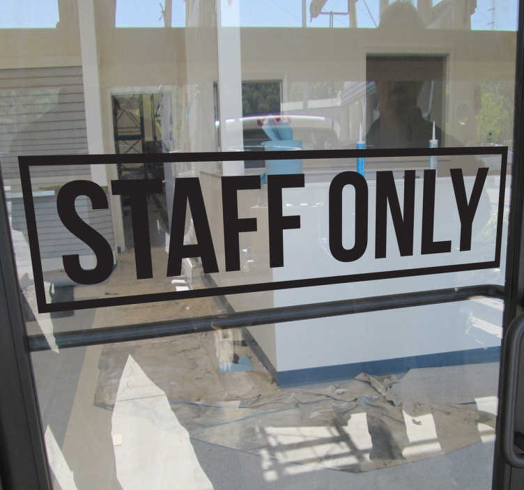 TenStickers. Staff Only Sign Sticker. Indicate which part of your company/shop is reserved only for your workers with this door sticker. Perfect to decorate your office.