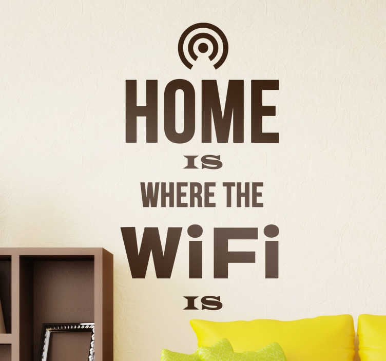 "TenStickers. Sticker home wifi. Sticker texte ""Home is where the wifi is"". Citation murale pour décorer votre intérieur, idéal pour les accros d'Internet."