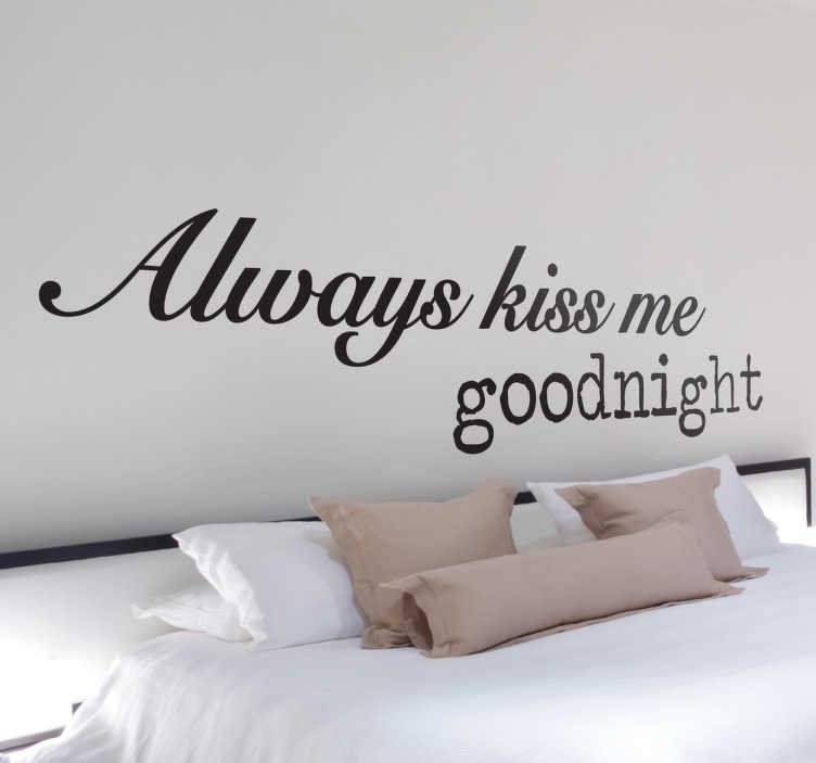 TenStickers. Always Kiss Me Goodnight Wall Sticker. An Always Kiss Me Goodnight wall sticker to decorate your bedroom. Ideal for creating a loving atmosphere at home. Use this headboard wall decal to add a romantic touch to your home decor.