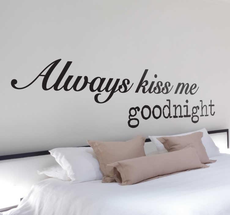 TenStickers. Sticker romantisch kus mij altijd goedenacht. Op deze sticker staat ´kus mij altijd goedenacht´! Romantische sticker met een lieve tekst! Leuk om de slaapkamer mee te personaliseren.