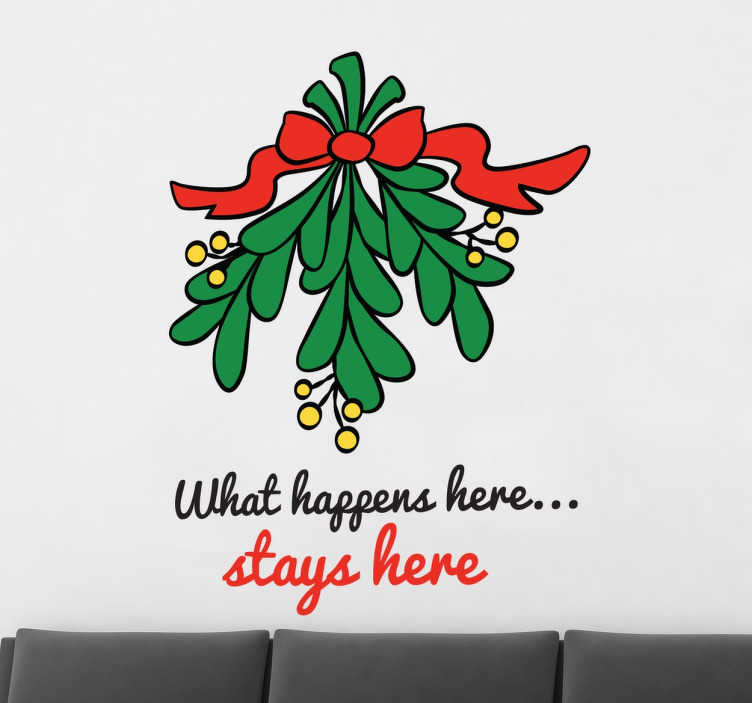 "TenStickers. Mistletoe Stays Here Christmas Decal. Christmas vinyl sticker in which there is an illustration of a mistletoe and a cheeky text that says ""What happens here... stays here""."