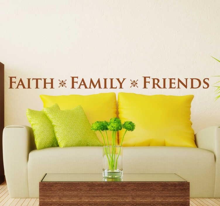 TenStickers. Faith, Family, Friends Text Sticker. An original text decal from our collection of family and friends quotes stickers illustrating three important words in our lives.