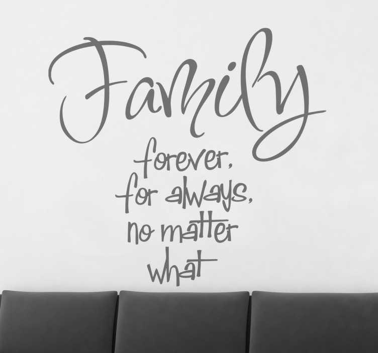 TenStickers. Familie voor altijd forever sticker. Lieve muursticker over familie! Er staat ¨Family forever. for always. no matter what¨, Mooie toevoeging aan het huis!