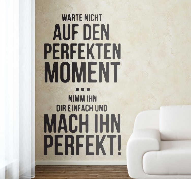 TenStickers. Perfekter Moment Text Sticker. Text Sticker Momente - Warte nicht auf den Perfekten Moment... Motivationsspruch für dein Zuhause.