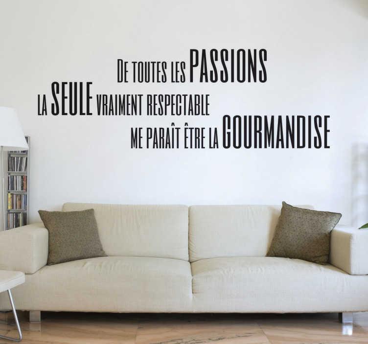 """TenStickers. Sticker passions gourmandise. Sticker texte """"De toutes les passions, la seule vraiment respectable me parait être la gourmandise"""", citation amusante et idéal pour décorer les murs de votre cuisine."""