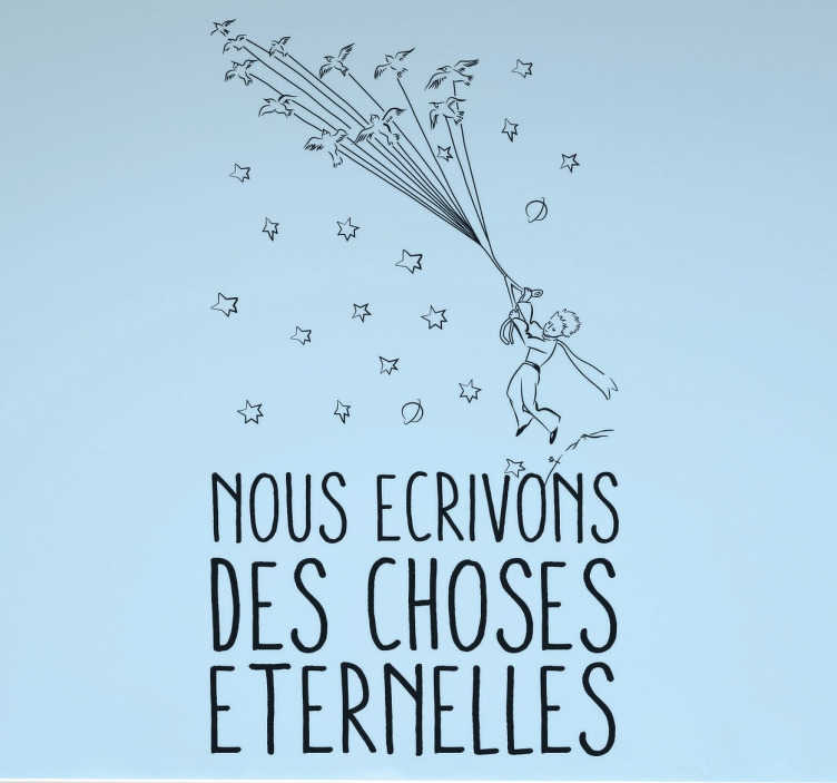 """TenStickers. Sticker citation le petit prince choses eternelles. Sticker texte """"Nous écrivons des choses éternelles"""", célèbre citation issue du Petit Prince d'Antoine de Saint-Exupéry."""