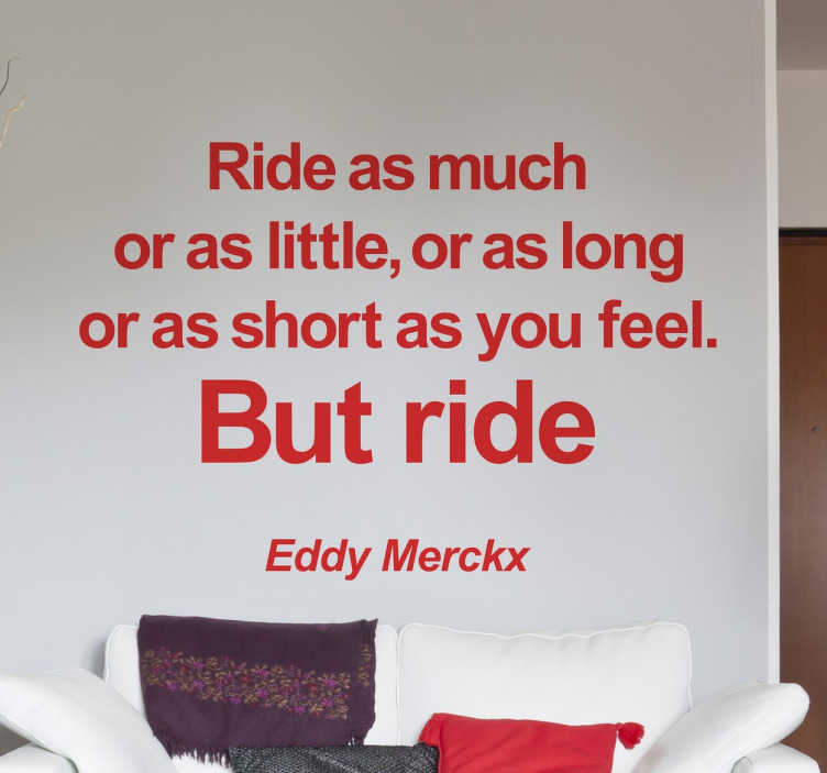 TenStickers. Eddy Merckx Quote Sticker. From our collection of text stickers with phrases uttered by famous athletes that invite you to overcome your limits.