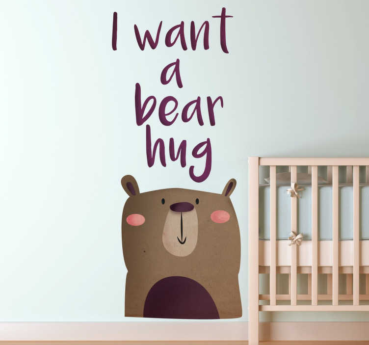 TenStickers. I Want a Bear Hug Kids Wall Sticker. Original teddy decal from our teddy bear wall stickers collection for the nursery! A North Bonita vinyl design!