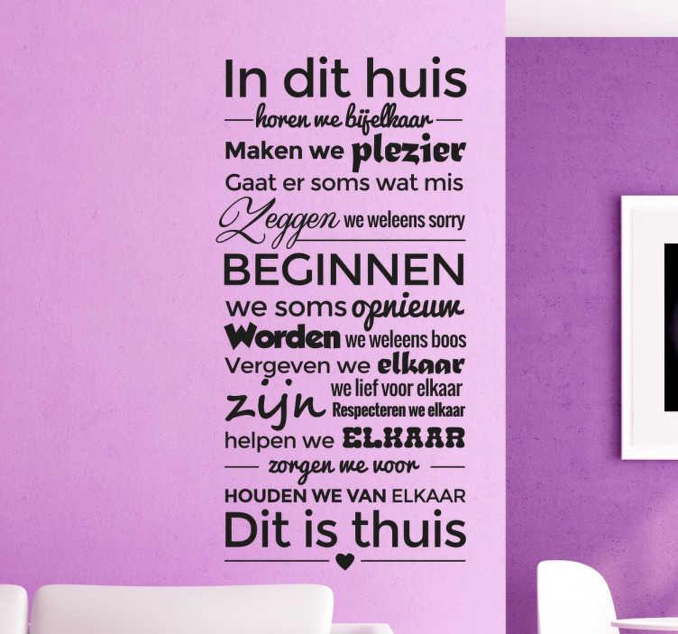 TenStickers. In dit huis regels Nederlandse muursticker. Leuke muursticker met allemaal verschillende regels en zinnen die te maken hebben met thuis zijn! Waar je plezier hebt met elkaar!