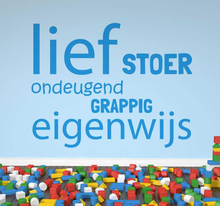 TenStickers. Lief stoer kinderkamer Nederlandse sticker. Kinderkamer muursticker met leuke woorden die iets zeggen over uw kinderen! Beplak deze bijvoorbeeld in de speelhoek of boven het bed!