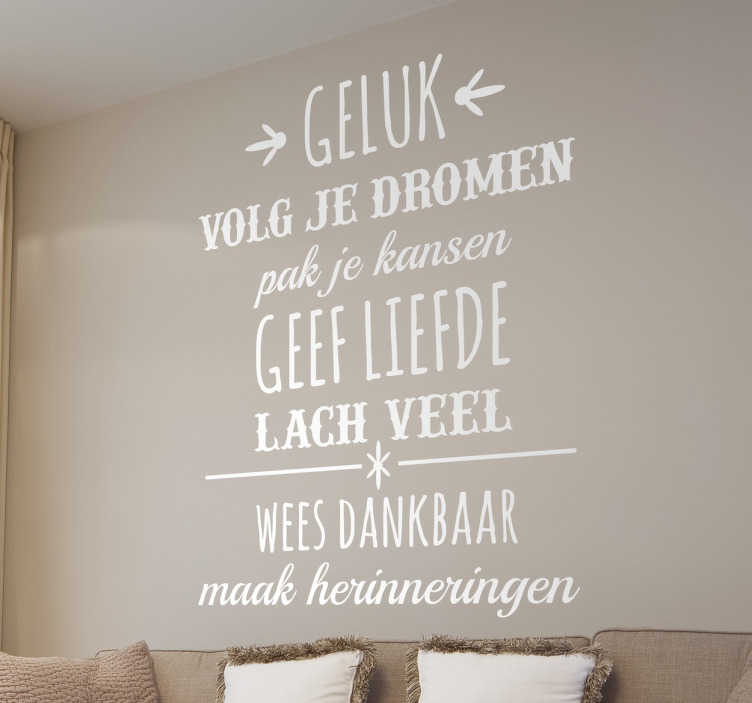 TenStickers. Muursticker tekst Nederlands geluk motivatie. Breng geluk en motivatie in huis met deze muurtekst De sticker bestaat uit een tekst vol met motivatie om iedere dag weer vrolijk op weg te gaan.