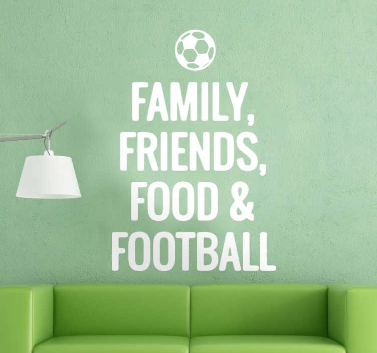 TenStickers. Family, Friends, Food and Football Sticker. A great text wall sticker illustrating the main important elements in a football player's life.