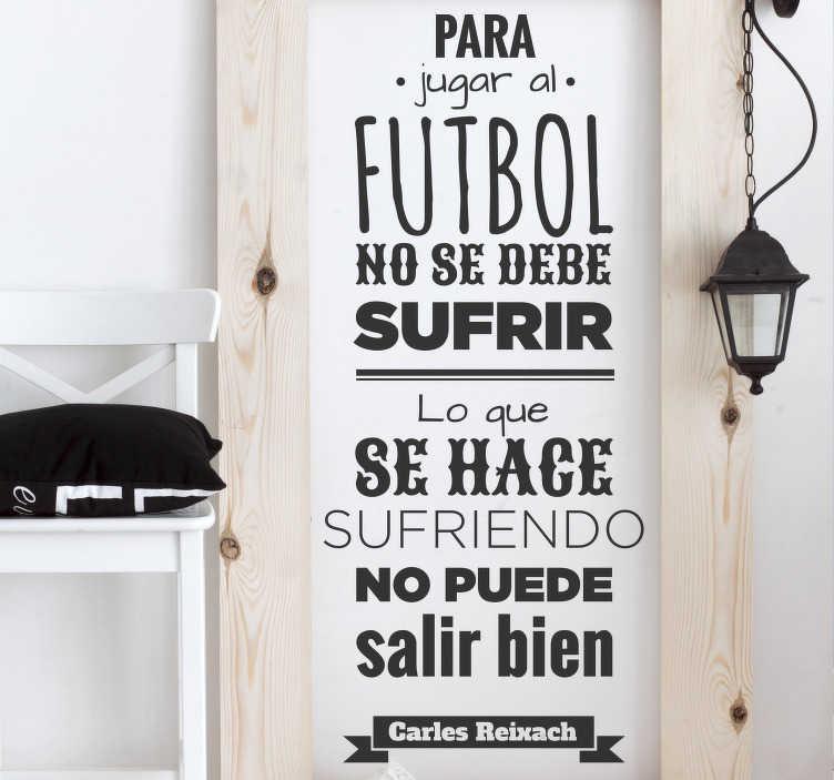 TenVinilo. Vinilo decorativo frase Carles Reixach. Vinilo para pared inspirado en una cita célebre del famoso jugador y entrenador del Barcelona.