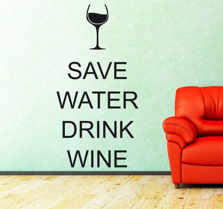 "TenStickers. Save Water Drink Wine Sticker. A funny text wall sticker for all wine connoisseurs. Decorate the walls of your home with a touch of lighthearted humour. ""Save water drink wine"", some of the best advice you can receive to decorate your dining room or living room to bring a smile to your guests' faces."