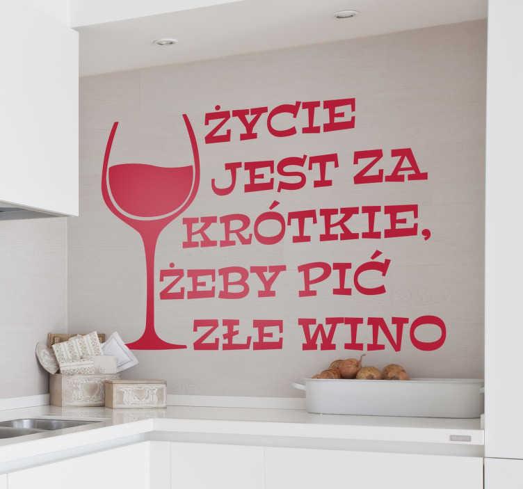 TenStickers. Naklejka z napisem Życie jest za krótkie. Naklejka na ścianę z napisem życie jest za krótkie żeby pić złe wino. Nasze naklejki wspaniale ozdobią Twój dom czy restaurację.