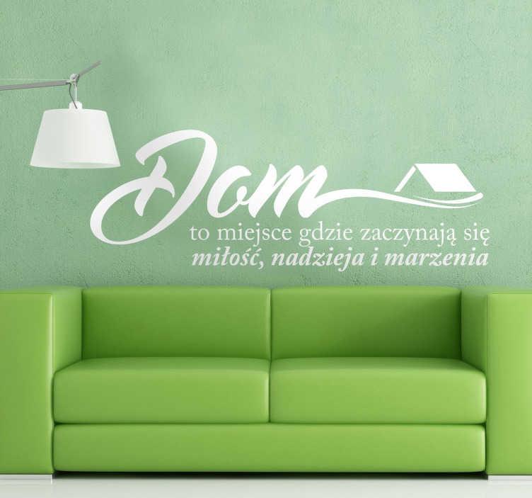TenStickers. Naklejka na ściane z napisem dom. Naklejka na ścianę z napisem Dom to miejsce gdzie zaczyna się miłość, nadzieja i marzenia. Wspaniała naklejka dla wszystkich domatorów.