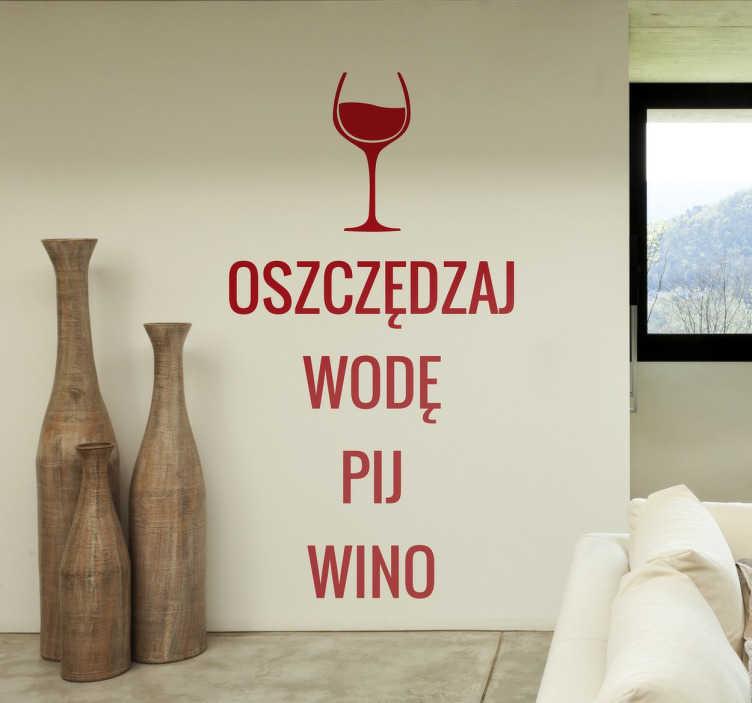 TenStickers. Naklejka na ścianę oszczędzaj wodę. Naklejka na ściane dla wszystkich, ktorzy uwielbiają wino! Nasze naklejki mogą być wspaniałą ozdobą kuchni, jadalni czy domowej winiarni.