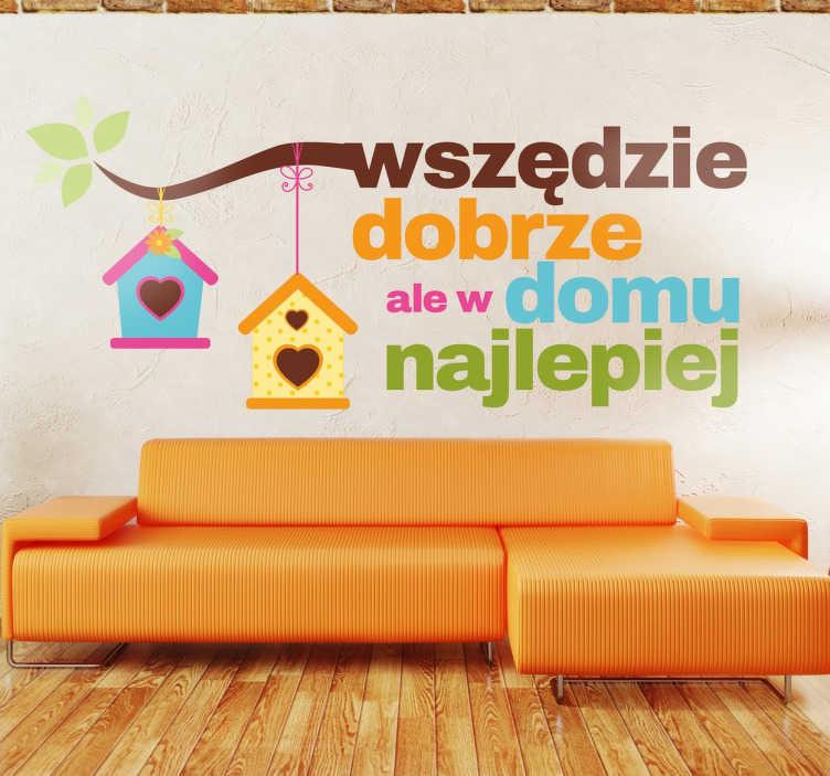 """TenStickers. Naklejka na ścianę z napisem w domu najlepiej. Naklejki na ścianę z napisami """"wszędzie dobrze, ale w domu najlepiej"""". Design, który spodoba się wszystkim domatorom i dzieciom."""