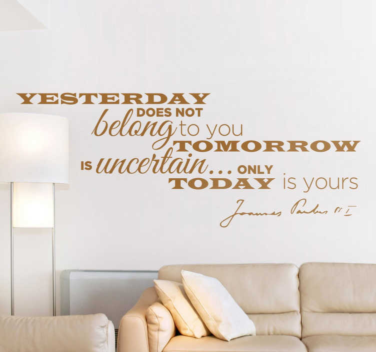 TenStickers. Vinil decorativo Only Today Is Yours. Vinil decorativo com frase motivacional: 'Yesterday does not belong to you, tomorrow is uncertain... only today is yours'