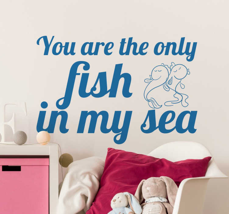 TenStickers. Only Fish Sticker. Decorative text sticker for your home with a phrase to show your partner how much you love them.