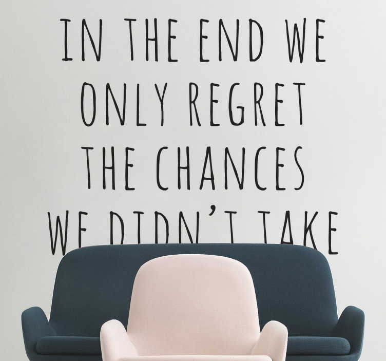 "TenStickers. Vinil decorativo arrependimento. Vinil decorativo com frase ""in the end we only regret the chances we didn't take"". Adesivo de parede de decoração de interiores."