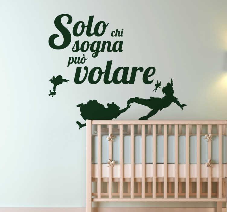 """TenStickers. Wall Sticker Volare. Wall sticker decorativo per bambini  che raffigura la scritta """"Solo chi Sogna può Volare"""" la la silhouette di Peter Pan e Wendy mentre volano. I"""