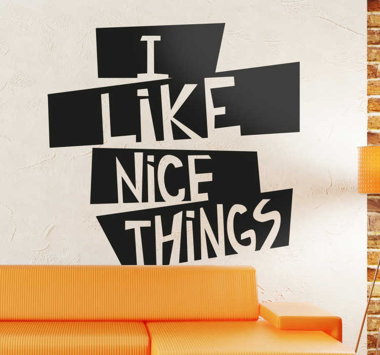 TenStickers. I Like Nice Things Sticker. Do you love the finer things in life? Show it by placing this text sticker in your home.