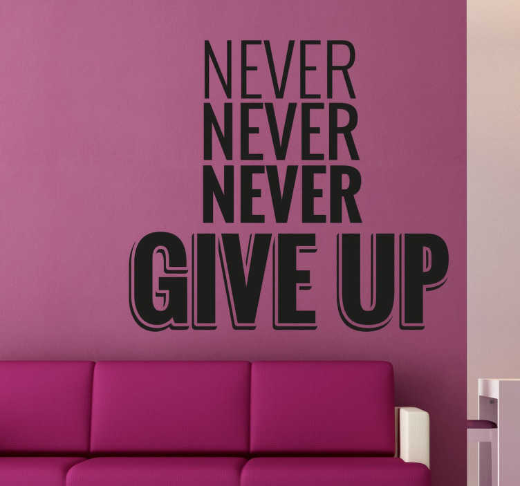 "TenStickers. Never Give Up Text Sticker. Motivational text wall sticker, ideal for decorating the walls of the office, gym or your home to create a positive environment among employees and guests. Eye-catching and interesting design to inspire people to ""Never, never, never give up""."