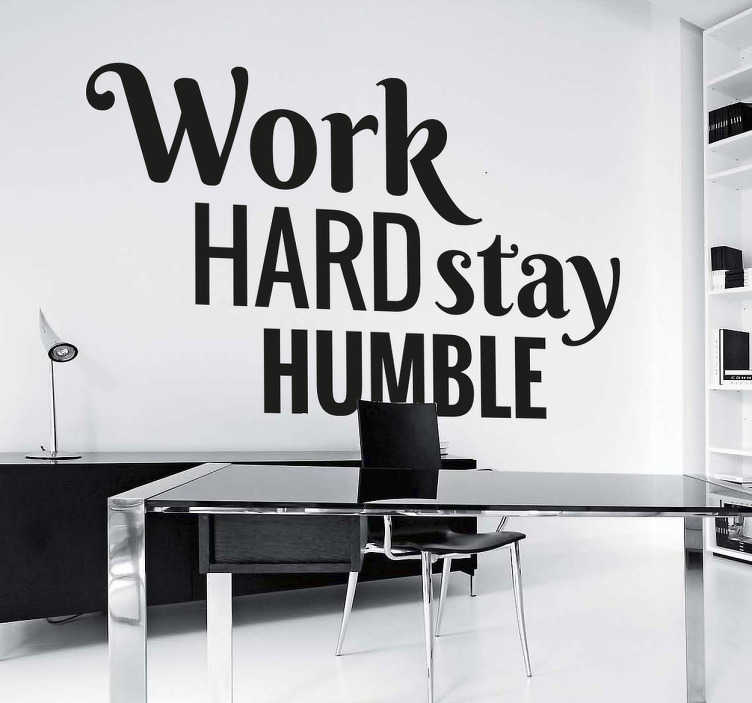 TenStickers. Work Hard Stay Humble Sticker. Motivation wall stickers - Encourage yourself or others to work hard and stay humble with this inspirational text sticker.