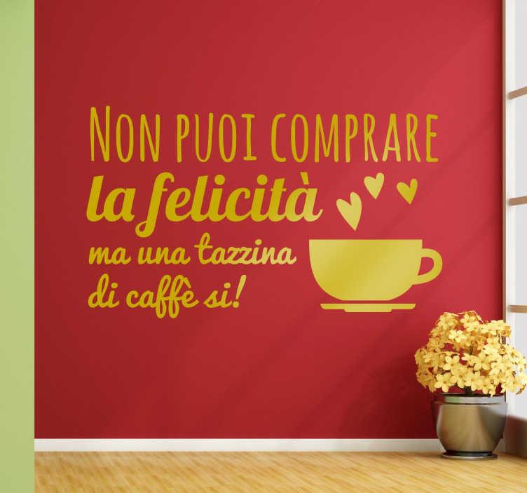 """TenStickers. Wall sticker tazzina di caffe. Wall sticker decorativo che raffigura una tazzina di caffè e la scritta :"""" Non puoi comprare la felicità ma una tazzina di caffè si!"""""""