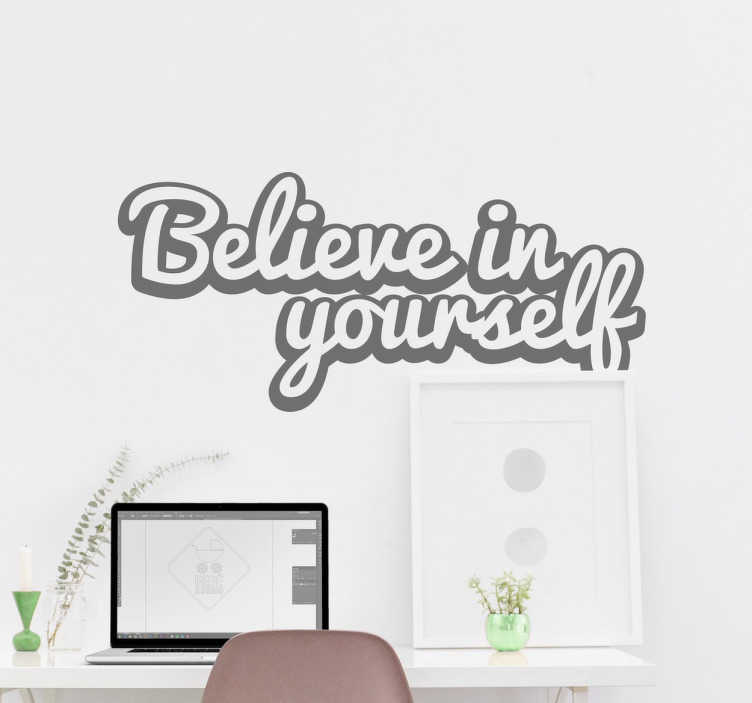 "TenStickers. Believe in Yourself Motivational Sticker. Motivational Wall Stickers - ""Believe in yourself"" Add this text sticker to a room in your home to stay motivated every day."