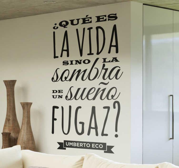 """TenVinilo. Vinilo decorativo Umberto Eco. Vinilos de citas con la frase """"¿Qué es la vida sino la sombra de un sueño fugaz"""" pronunciada por el famoso escritor italiano."""