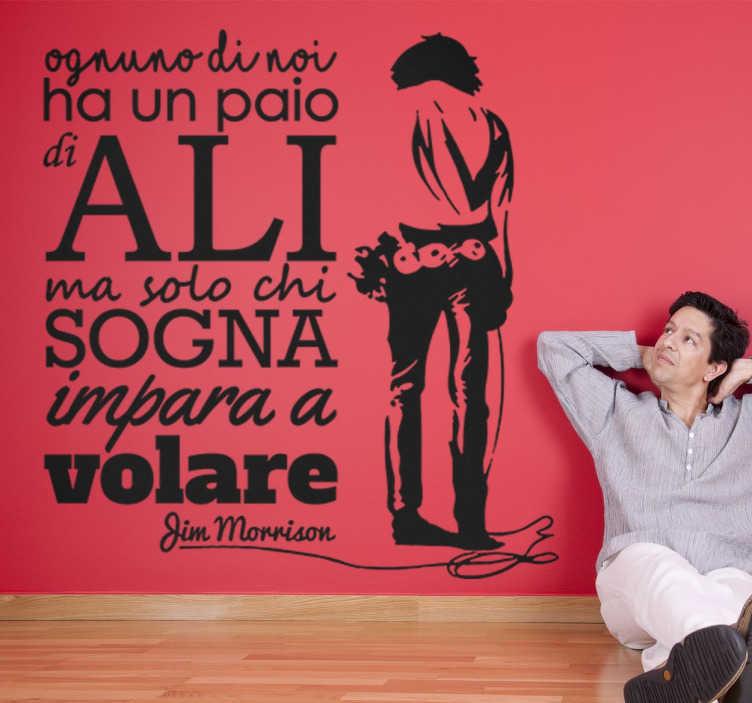 """TenStickers. Wall sticker Frase Jim Morrison. Wall sticker decorativo che raffigura uno delle frasi più famose di Jim Morrison """"Ognuno ha un paio di ali, ma solo chi sogna impara a volare""""."""