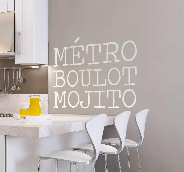 """TenStickers. Sticker mural Métro Boulot Mojito. Sticker mural texte amusant """"Métro Boulot Mojito"""" qui apportera joie et bonne humeur dans votre maison, surtout après le travail !"""